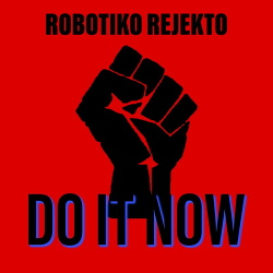 Robotiko Rejekto - Do It Now (Single) (2020)