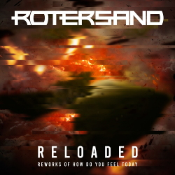 Rotersand - Reloaded (Reworks of How Do You Feel Today) (2020)