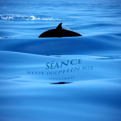 Séance - Blue Dolphin Blue (Remastered) (2019)