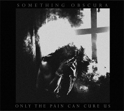 Something Obscura - Only The Pain Can Cure Us (2020)