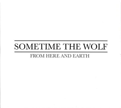 Sometime The Wolf - From Here And Earth (2019)