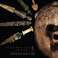Sonologyst - Ancient Death Cults and Beliefs (2020)