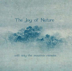 The Joy Of Nature - Until Only The Mountain Remains (2020)
