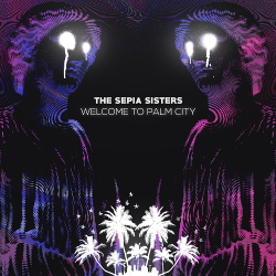 The Sepia Sisters - Welcome To Palm City (2020)