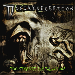 Toxikk Deception - Too Strange For Television (2020)