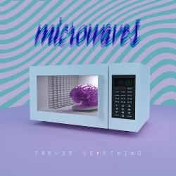 Trevor Something - Microwaves (2020)