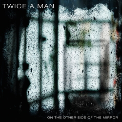 Twice A Man - On the Other Side of the Mirror (2020)
