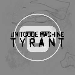 Unitcode:Machine - Tyrant (2020)