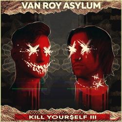 Van Roy Asylum - Kill Yourself III (Single) (2020)