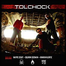 Tolchock - Wipe Out Burn Down Annihilate (2006)